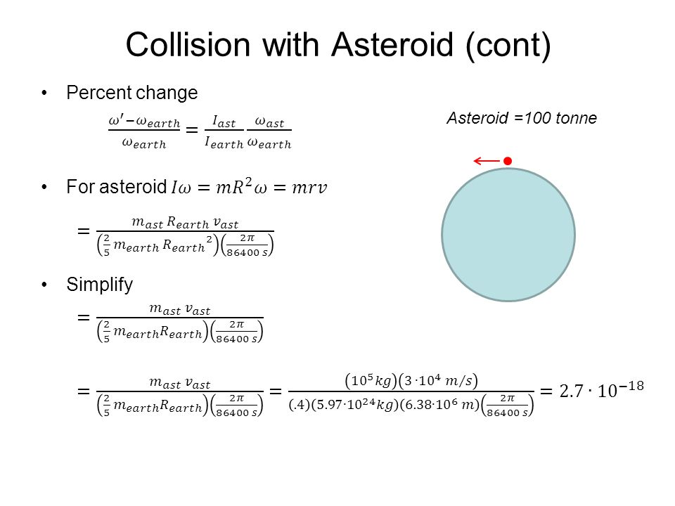 Collision with Asteroid (cont) Asteroid =100 tonne