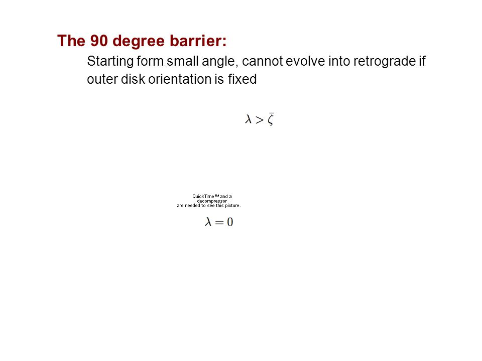 The 90 degree barrier: Starting form small angle, cannot evolve into retrograde if outer disk orientation is fixed