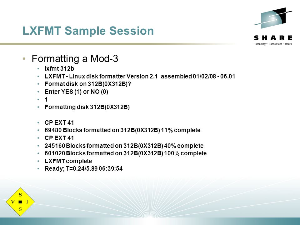 LXFMT Sample Session Formatting a Mod-3 lxfmt 312b LXFMT - Linux disk formatter Version 2.1 assembled 01/02/08 - 06.01 Format disk on 312B(0X312B).