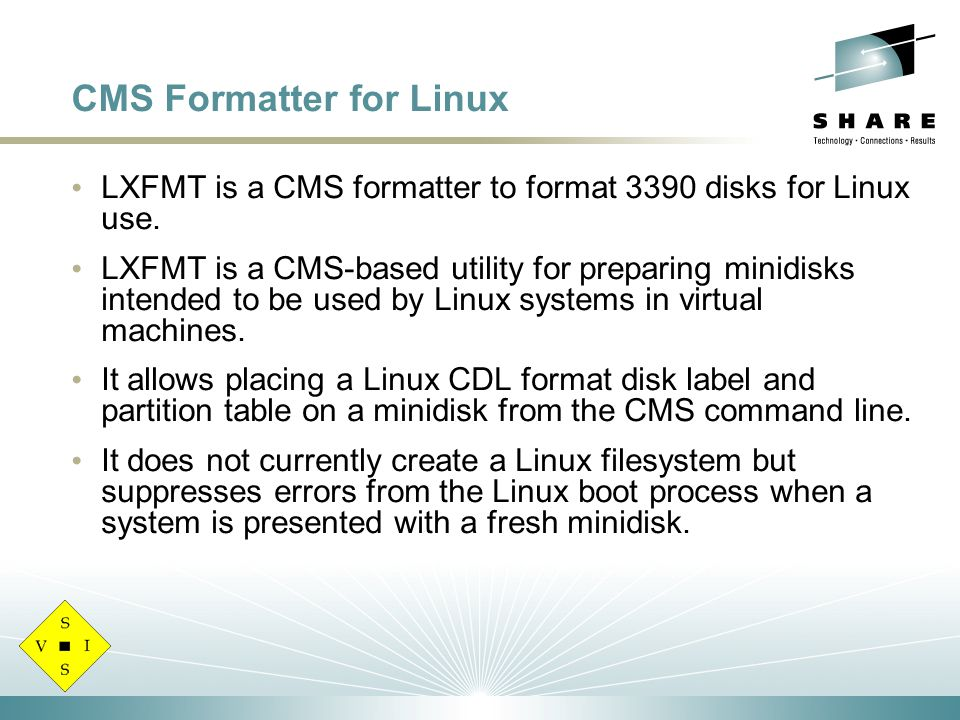 CMS Formatter for Linux LXFMT is a CMS formatter to format 3390 disks for Linux use.