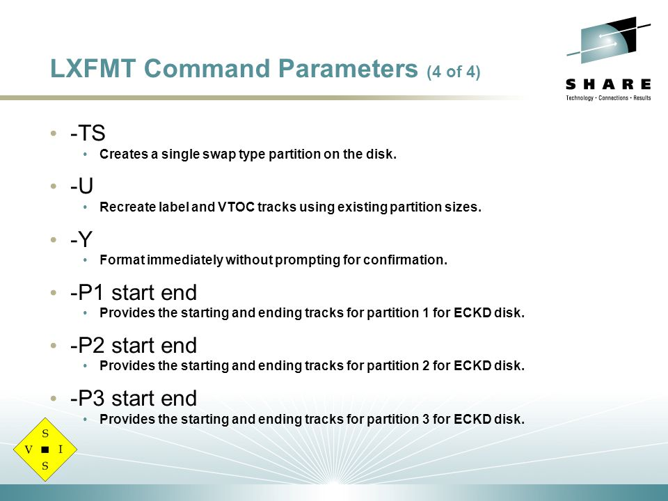 LXFMT Command Parameters (4 of 4) -TS Creates a single swap type partition on the disk.