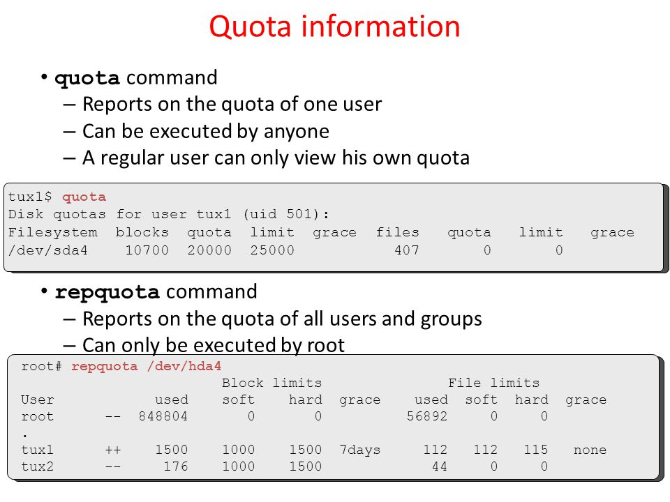 Quota information quota command – Reports on the quota of one user – Can be executed by anyone – A regular user can only view his own quota repquota c