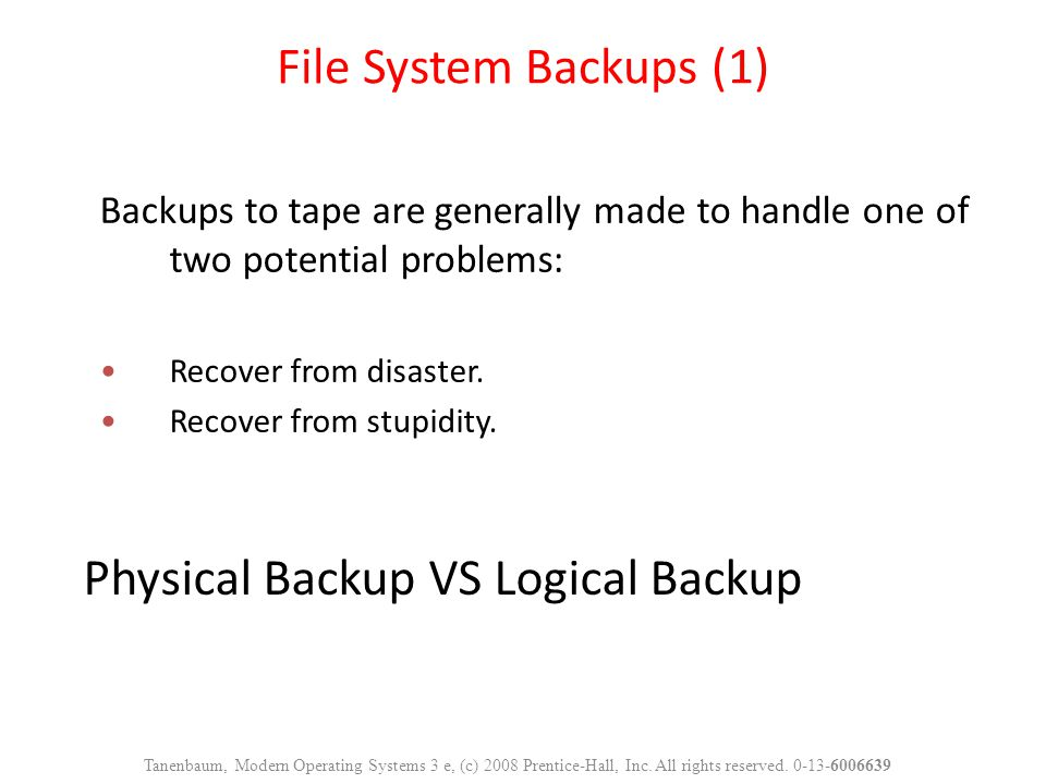Backups to tape are generally made to handle one of two potential problems: Recover from disaster. Recover from stupidity. File System Backups (1) Tan