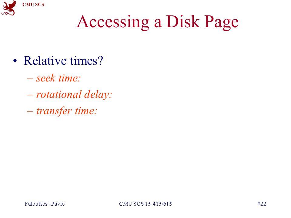 CMU SCS Faloutsos - PavloCMU SCS 15-415/615#22 Accessing a Disk Page Relative times.