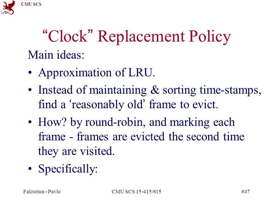 CMU SCS Faloutsos - PavloCMU SCS 15-415/615#47 Main ideas: Approximation of LRU.