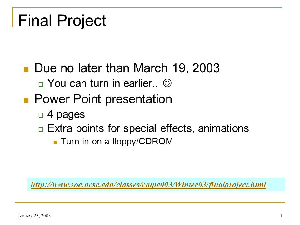 January 23, 20033 Final Project Due no later than March 19, 2003 You can turn in earlier..