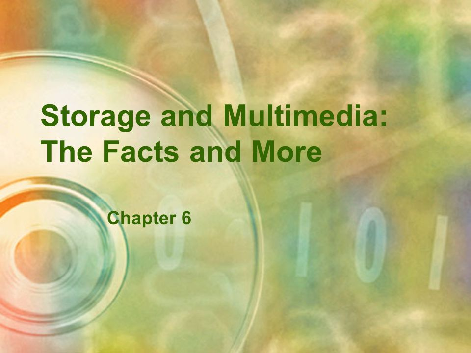 Storage and Multimedia: The Facts and More Chapter 6