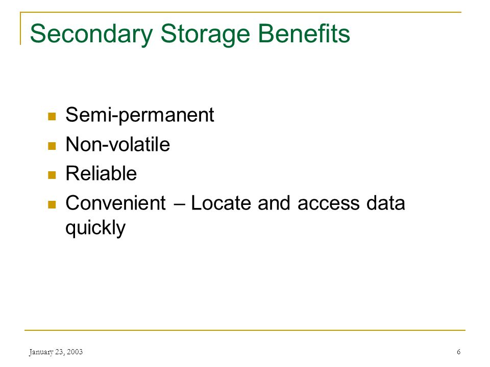 January 23, 20035 Objectives List the benefits of secondary storage Identify and describe storage media available for personal computers Differentiate