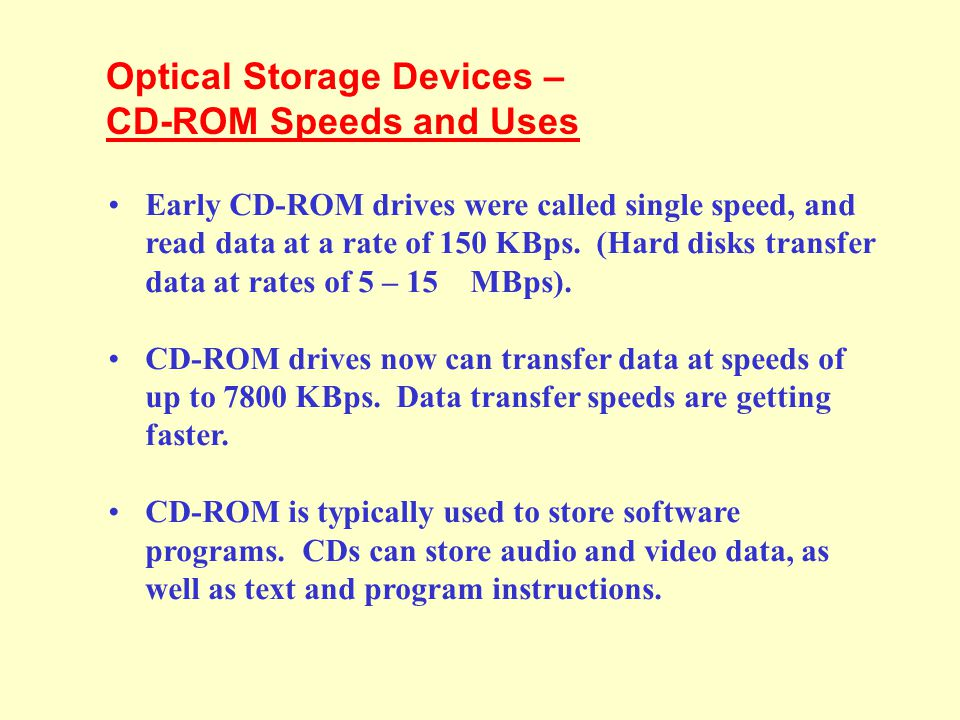 Optical Storage Devices – CD-ROM In PCs, the most commonly used optical storage technology is called Compact Disk Read-Only Memory (CD-ROM). A standar