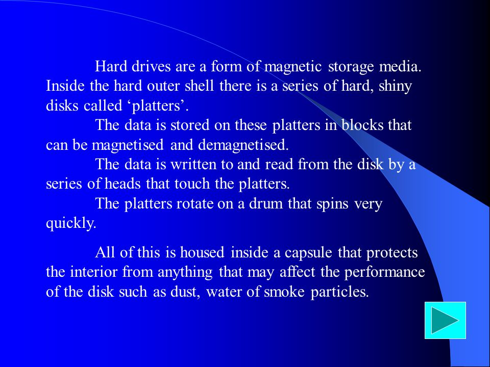 1. FUNDAMENTAL HARD DRIVES Hard Drives or Hard Disks are the most common form of backing storage in modern personal computers Do you want to know MORE