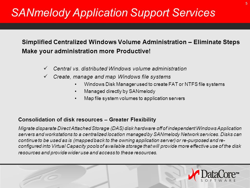6 Centralized Volume Administration App Server (iSCSI) (FC) (iSCSI) (FC) SATA Disks SANSAN MELODYMELODY SANSAN MELODYMELODY High Availability Virtual Volumes Create and Format Volumes Map Volumes to Servers & Workstations NTFS FS FAT FS NTFS FS NTFS FS FAT FS NTFS FS Physical Disks NTFS FS NTFS FS FAT FS Physical Disks NTFS FS NTFS FS FAT FS Virtual Volumes NTFS FS FAT FS NTFS FS FAT FS NTFS FS FAT FS Virtual Volumes