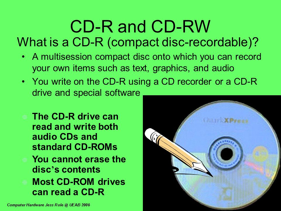 CD-R and CD-RW What is a CD-R (compact disc-recordable)? A multisession compact disc onto which you can record your own items such as text, graphics,