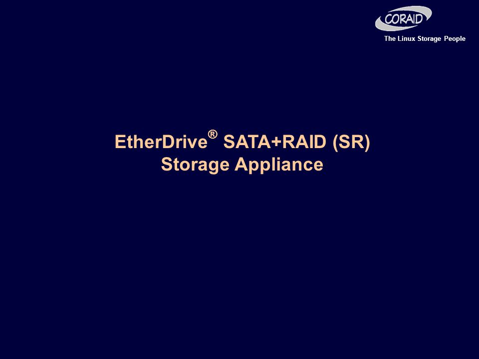 The Linux Storage People EtherDrive ® SATA+RAID (SR) Storage Appliance