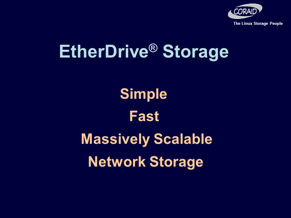 The Linux Storage People Simple Fast Massively Scalable Network Storage EtherDrive ® Storage