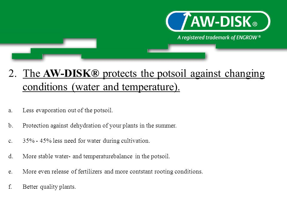 2.The AW-DISK® protects the potsoil against changing conditions (water and temperature).