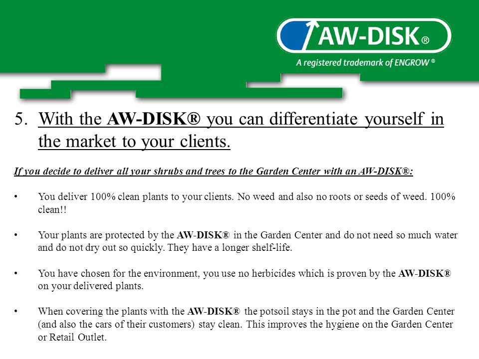 5.With the AW-DISK® you can differentiate yourself in the market to your clients.