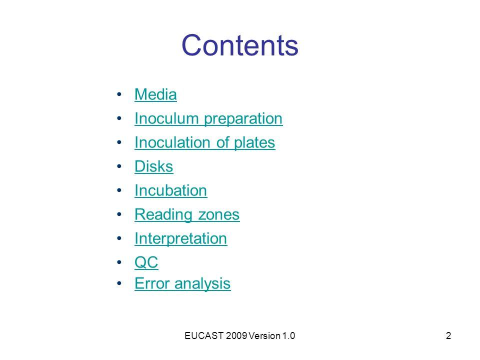 EUCAST 2009 Version 1.02 Contents Media Inoculum preparation Inoculation of plates Disks Incubation Reading zones Interpretation QC Error analysis