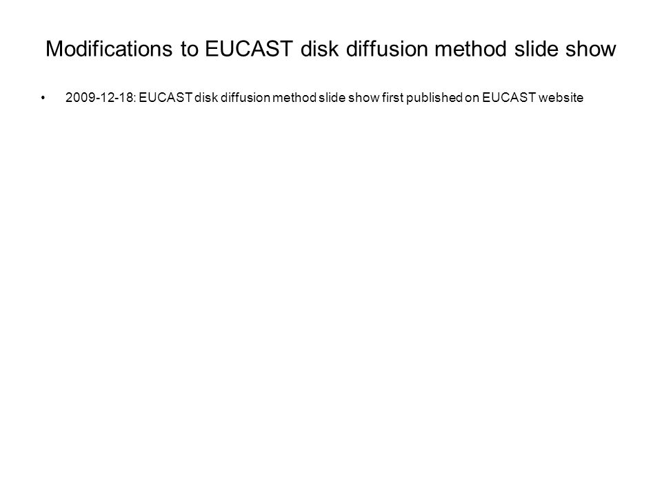 Modifications to EUCAST disk diffusion method slide show 2009-12-18: EUCAST disk diffusion method slide show first published on EUCAST website