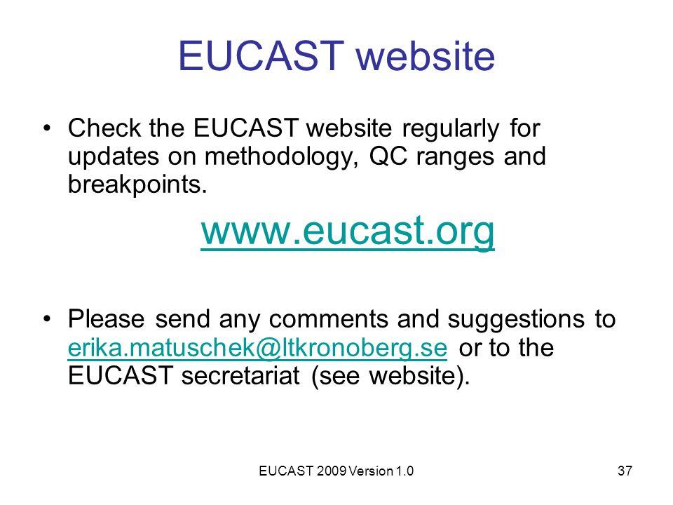 EUCAST 2009 Version 1.037 EUCAST website Check the EUCAST website regularly for updates on methodology, QC ranges and breakpoints. www.eucast.org Plea