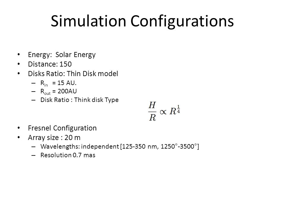 Simulation Configurations Energy: Solar Energy Distance: 150 Disks Ratio: Thin Disk model – R in = 15 AU.