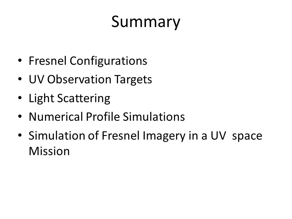Summary Fresnel Configurations UV Observation Targets Light Scattering Numerical Profile Simulations Simulation of Fresnel Imagery in a UV space Mission