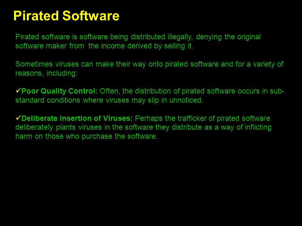 Pirated Software Pirated software is software being distributed illegally, denying the original software maker from the income derived by selling it.