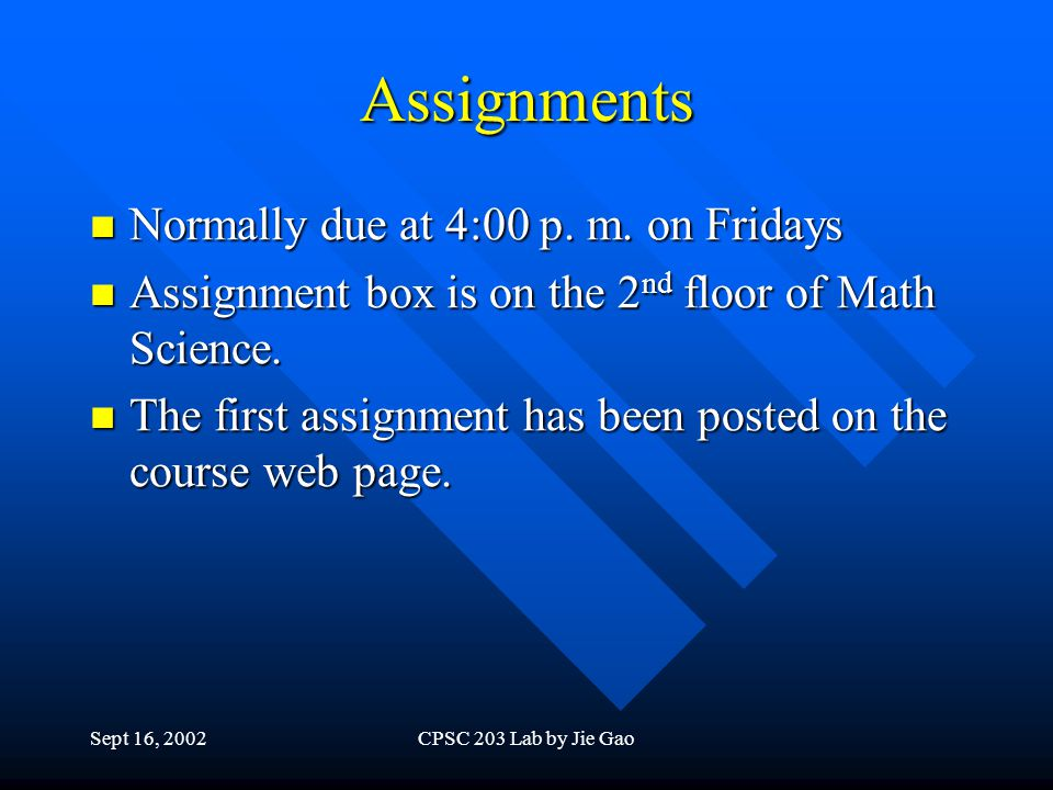 Sept 16, 2002CPSC 203 Lab by Jie Gao Assignments Normally due at 4:00 p.