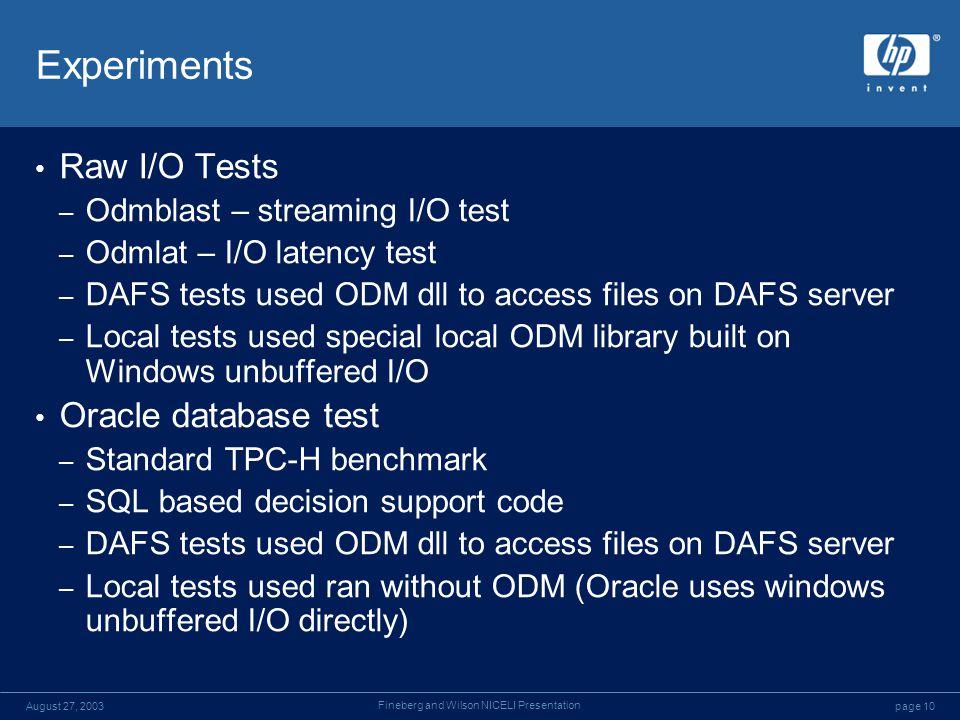 page 10August 27, 2003 Fineberg and Wilson NICELI Presentation Experiments Raw I/O Tests – Odmblast – streaming I/O test – Odmlat – I/O latency test –