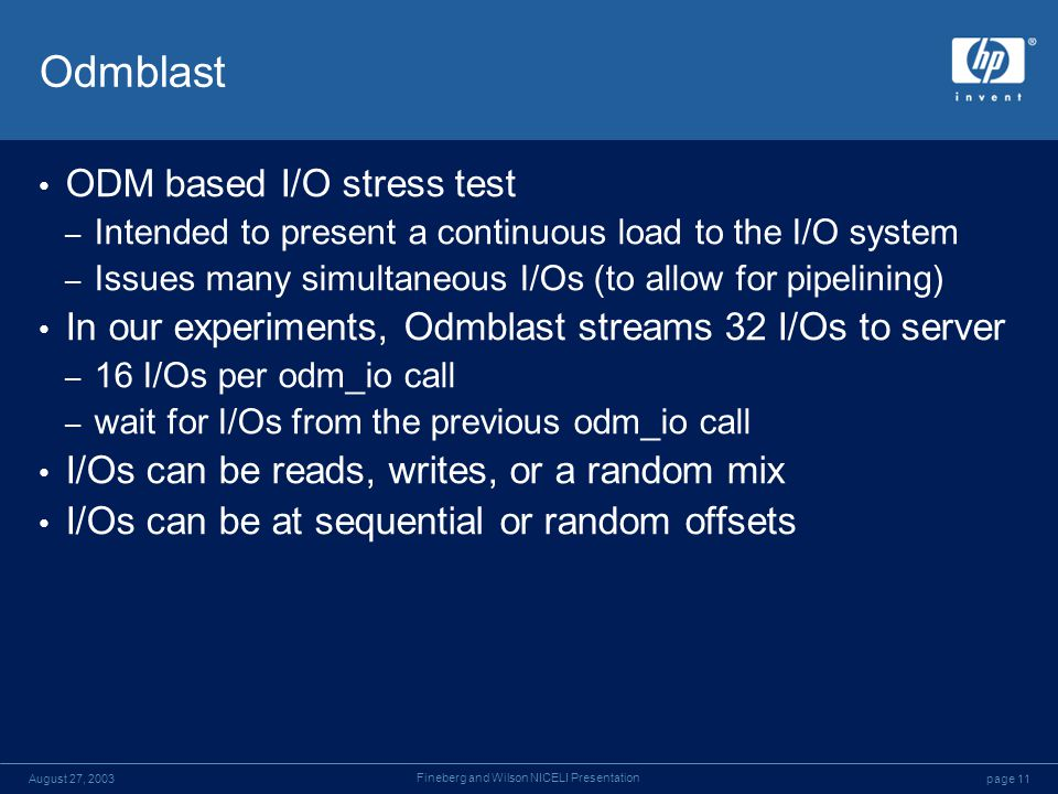 page 11August 27, 2003 Fineberg and Wilson NICELI Presentation Odmblast ODM based I/O stress test – Intended to present a continuous load to the I/O s
