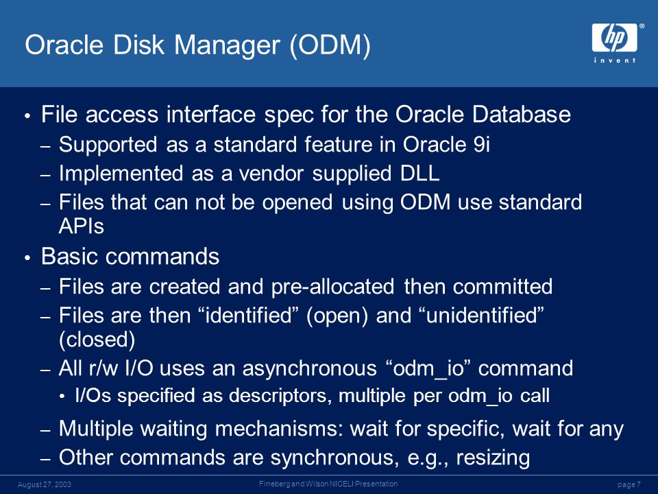 page 7August 27, 2003 Fineberg and Wilson NICELI Presentation Oracle Disk Manager (ODM) File access interface spec for the Oracle Database – Supported