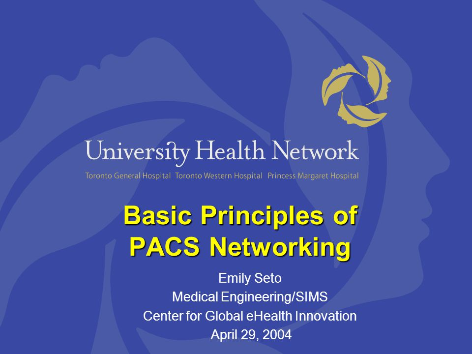 Basic Principles of PACS Networking Emily Seto Medical Engineering/SIMS Center for Global eHealth Innovation April 29, 2004