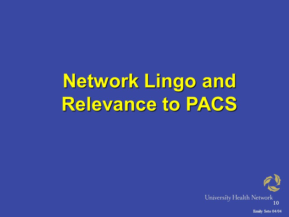 Emily Seto 04/04 10 Network Lingo and Relevance to PACS