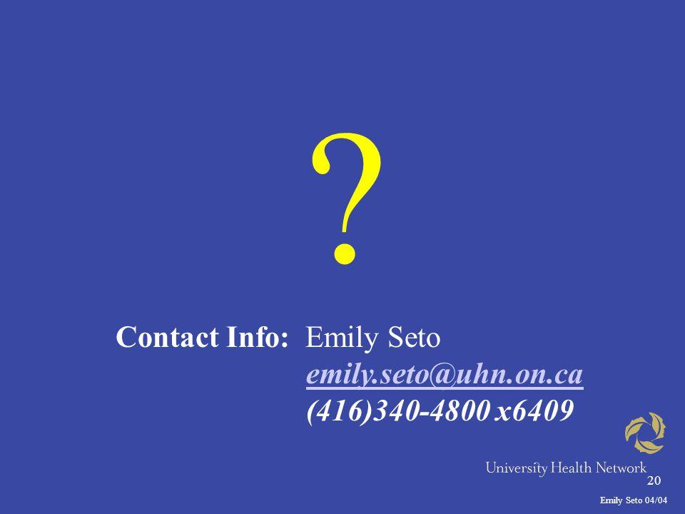 Emily Seto 04/04 20 Contact Info: Emily Seto emily.seto@uhn.on.ca (416)340-4800 x6409