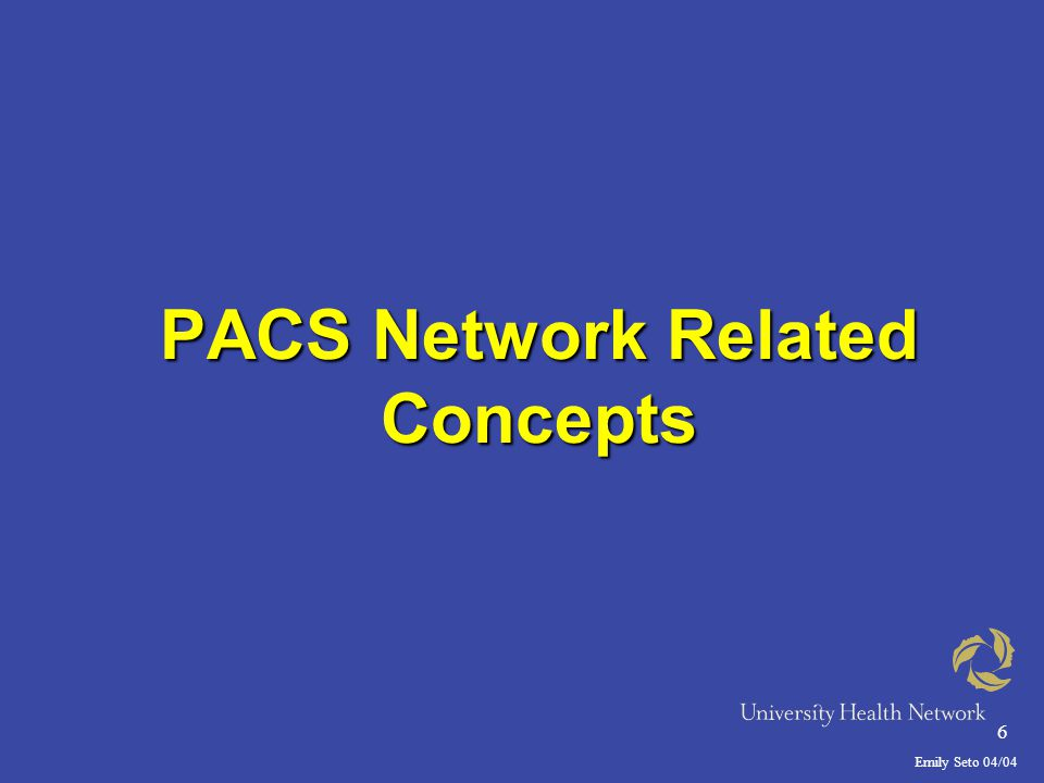 Emily Seto 04/04 6 PACS Network Related Concepts