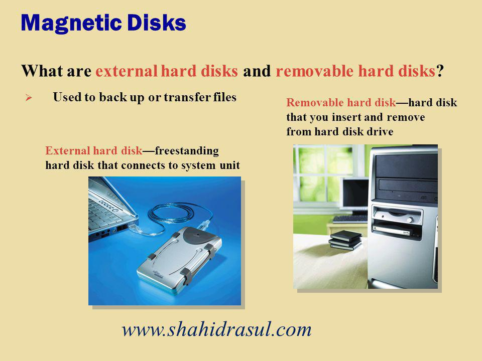 Magnetic Disks What are external hard disks and removable hard disks? External hard diskfreestanding hard disk that connects to system unit Removable