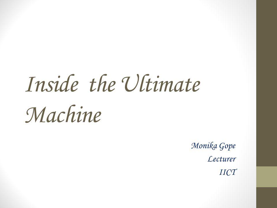 Inside the Ultimate Machine Monika Gope Lecturer IICT