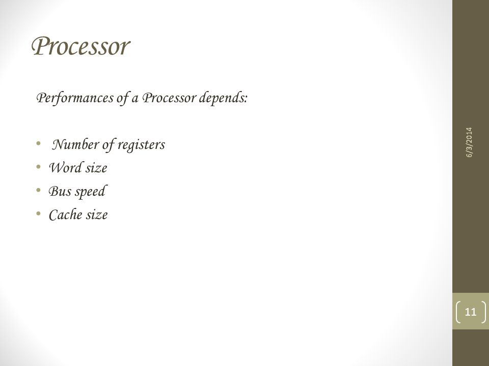 Processor Performances of a Processor depends: Number of registers Word size Bus speed Cache size 6/3/2014 11