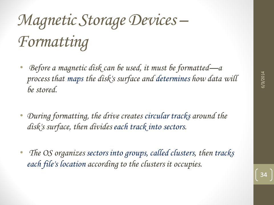 Magnetic Storage Devices – Formatting Before a magnetic disk can be used, it must be formatteda process that maps the disk's surface and determines ho