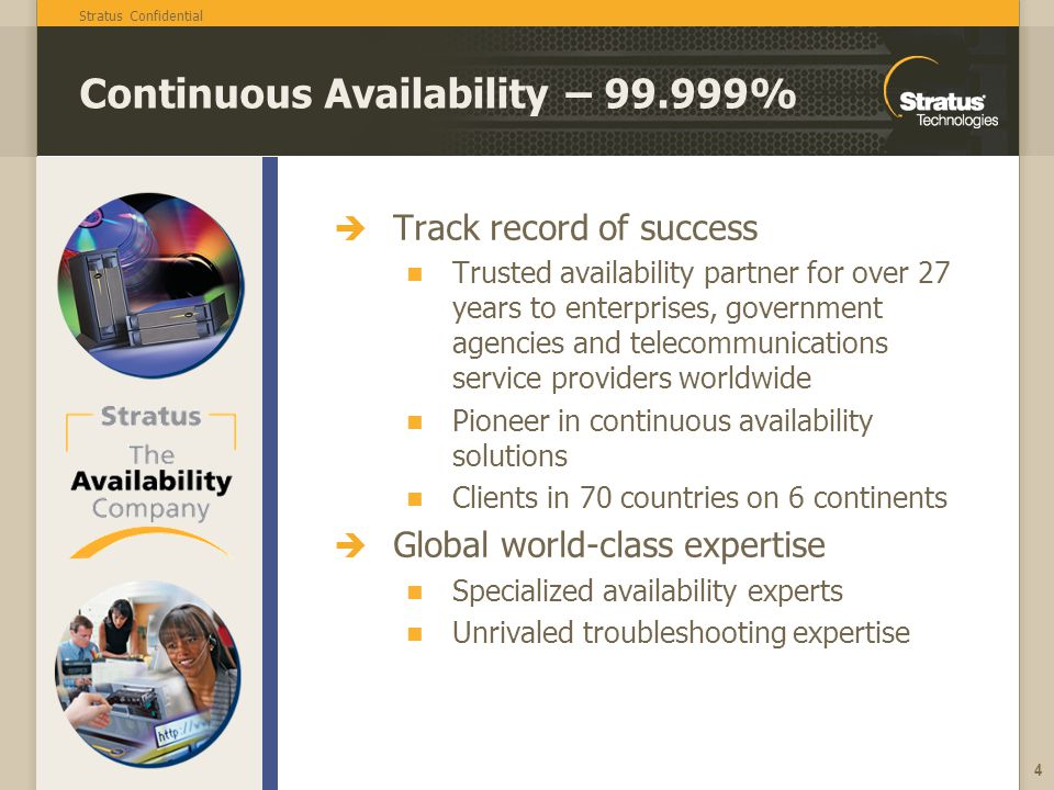 Stratus Confidential 4 Continuous Availability – 99.999% Track record of success Trusted availability partner for over 27 years to enterprises, govern