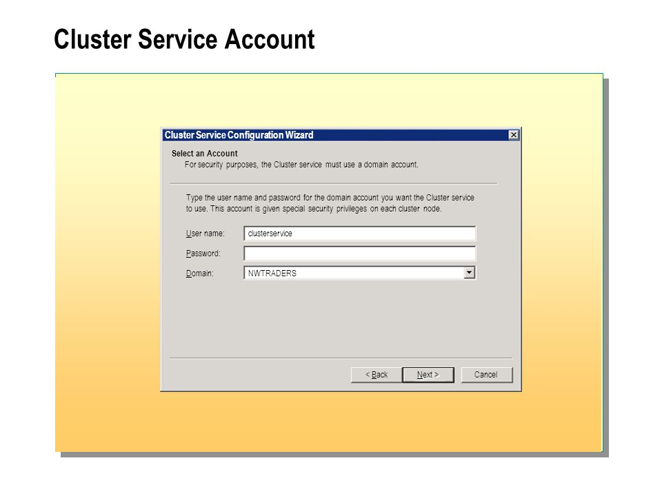 Cluster Service Account Cluster Service Configuration Wizard Select an Account For security purposes, the Cluster service must use a domain account.