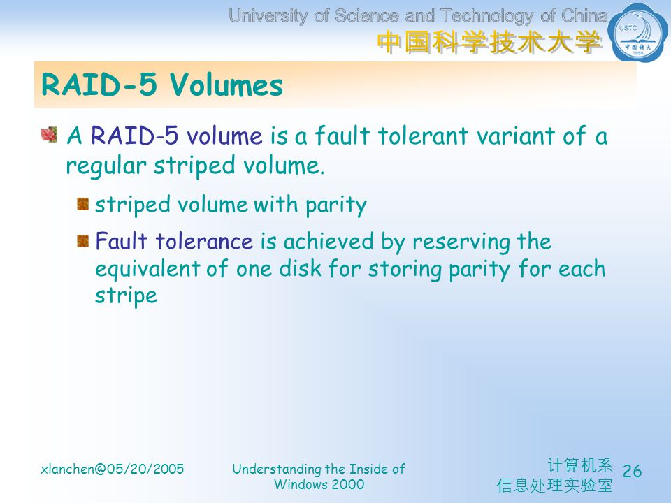 xlanchen@05/20/2005Understanding the Inside of Windows 2000 26 RAID-5 Volumes A RAID-5 volume is a fault tolerant variant of a regular striped volume.