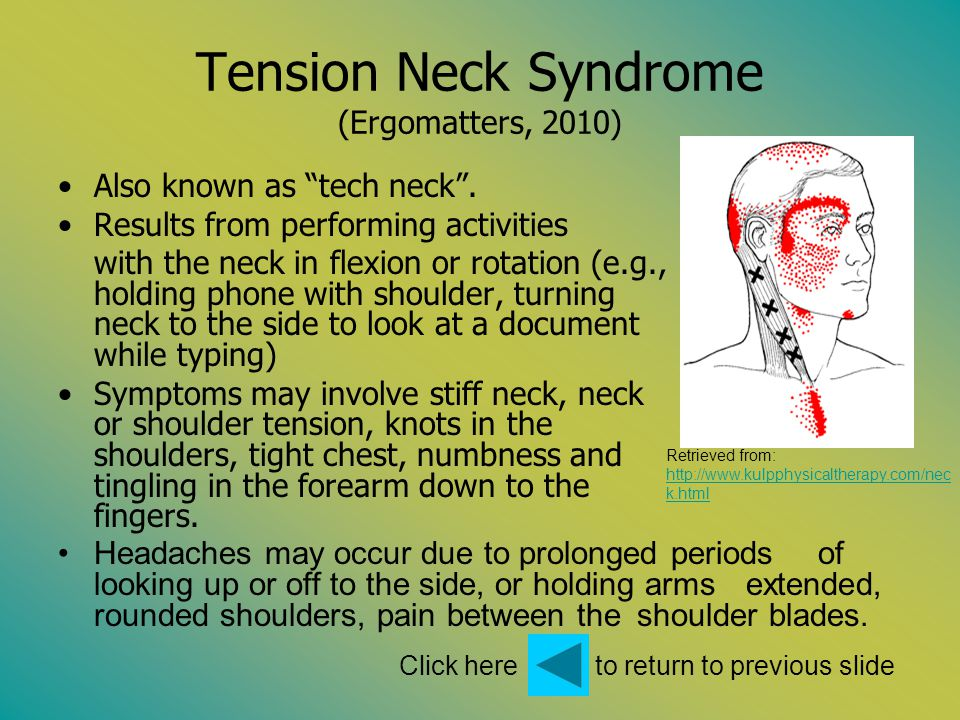 Tension Neck Syndrome (Ergomatters, 2010) Also known as tech neck. Results from performing activities with the neck in flexion or rotation (e.g., hold