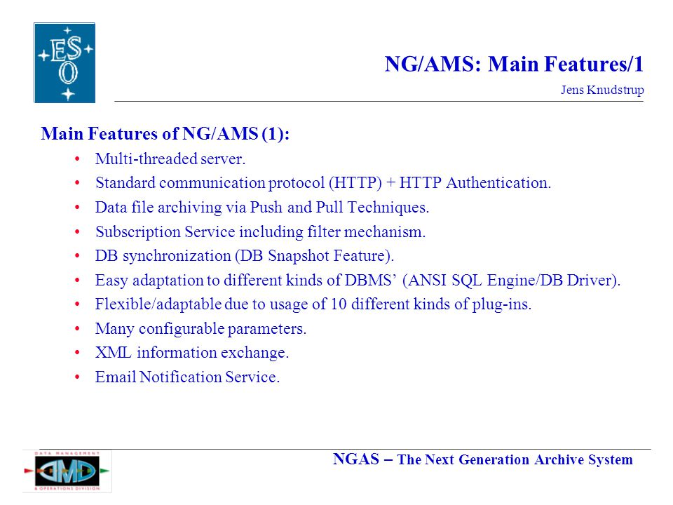 NGAS – The Next Generation Archive System Jens Knudstrup NG/AMS: Main Features/1 Main Features of NG/AMS (1): Multi-threaded server.