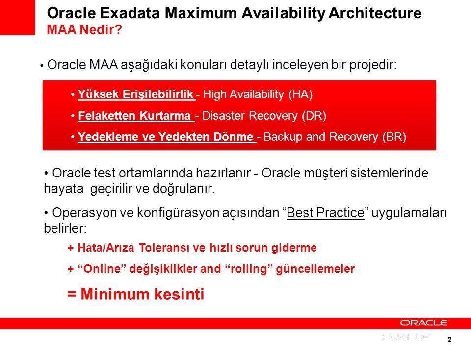 2 Oracle Exadata Maximum Availability Architecture MAA Nedir? Oracle test ortamlarında hazırlanır - Oracle müşteri sistemlerinde hayata geçirilir ve d