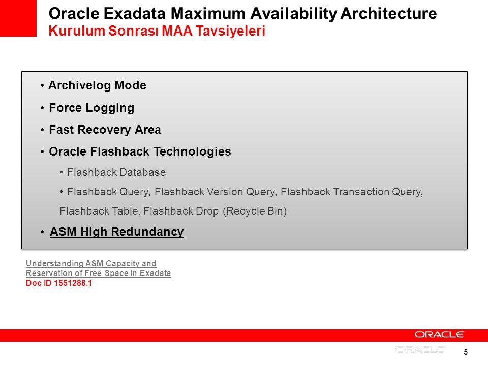 5 Oracle Exadata Maximum Availability Architecture Kurulum Sonrası MAA Tavsiyeleri Archivelog Mode Force Logging Fast Recovery Area Oracle Flashback T