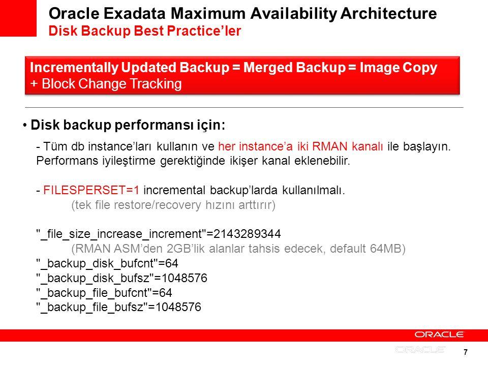 7 Oracle Exadata Maximum Availability Architecture Disk Backup Best Practiceler Disk backup performansı için: - Tüm db instanceları kullanın ve her in