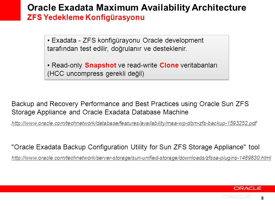8 Oracle Exadata Maximum Availability Architecture ZFS Yedekleme Konfigürasyonu Backup and Recovery Performance and Best Practices using Oracle Sun ZF