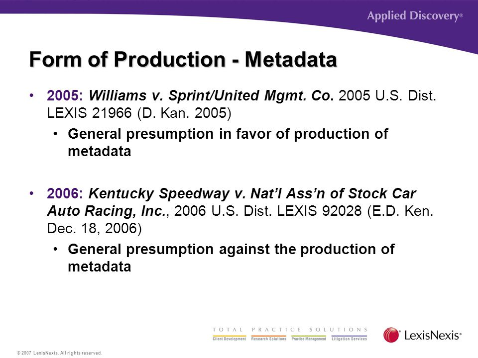 © 2007 LexisNexis. All rights reserved. Form of Production - Metadata 2005: Williams v.