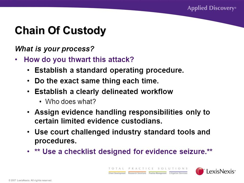 © 2007 LexisNexis. All rights reserved. Chain Of Custody What is your process.