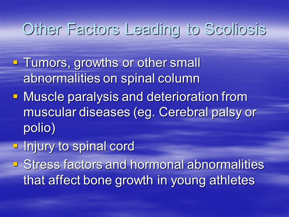 Birth Defects Causing Scoliosis Spina Bifida (an open spinal cord) Spina Bifida (an open spinal cord) Spina Bifida Cystica (a hernia of the central nervous system) Spina Bifida Cystica (a hernia of the central nervous system) Turners Syndrome Turners Syndrome Other diseases such as : Marfans syndrome, freiedreich ataxia, albers- schonberg disease, rheumatoid arthritis, cushings syndrome, osteogenesis imperfecta Other diseases such as : Marfans syndrome, freiedreich ataxia, albers- schonberg disease, rheumatoid arthritis, cushings syndrome, osteogenesis imperfecta